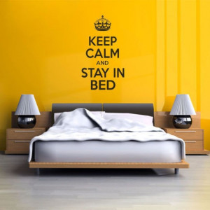 Keep calm and stay in bed