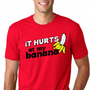 It hurts at my banana