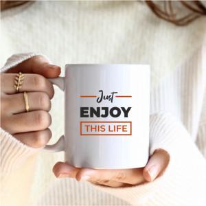 Cana cu Mesaj Just Enjoy This Life