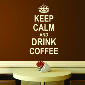 Sticker De Perete Keep Calm And Drink Coffee