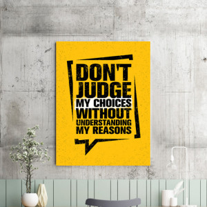 Tablou motivational - Don't judge my choices