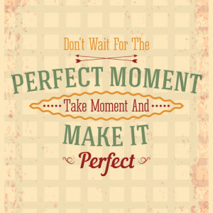 Tablou motivational - Take the moment and make it perfect