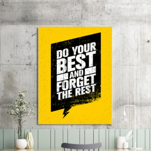 Tablou motivational - Do your best, forget the rest