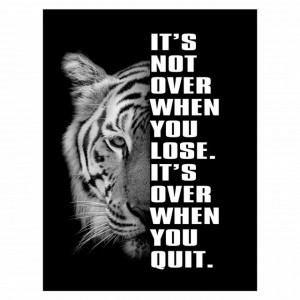 Tablou motivational - It's not over when you lose