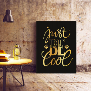 Tablou Motivational - Just Be Cool (Golden)