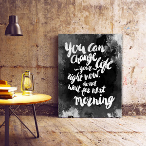 Tablou Motivational - You can Change your Life Right now