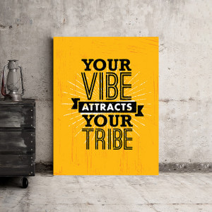 Tablou motivational - Your vibe attracts your tribe