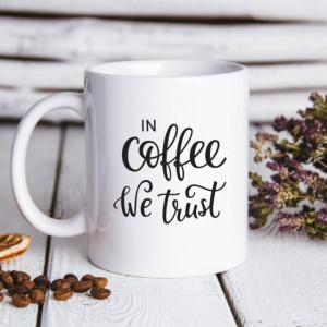 Cana cu Mesaj In Coffee We Trust