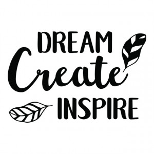 Dream create inspire
