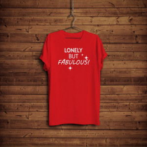 Imprimeu tricou LONELY BUT FABULOUS