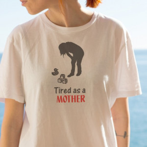 Imprimeu Tricou Tired As A Mother