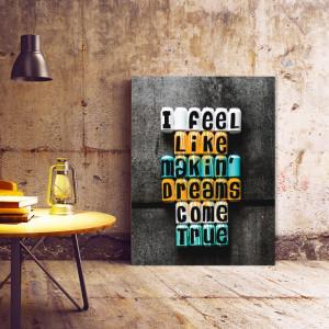 Tablou Motivational - I Feel Like Making Dreams Come True