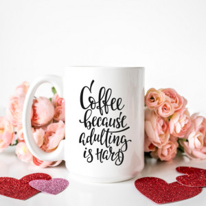 Cana cu Mesaj Coffee Because Adulting Is Hard