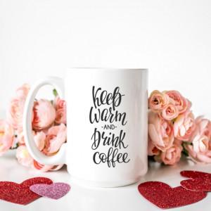 Cana cu Mesaj Keep Warm And Drink Coffee