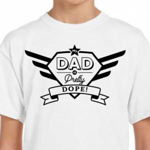 Imprimeu tricou My dad is pretty dope