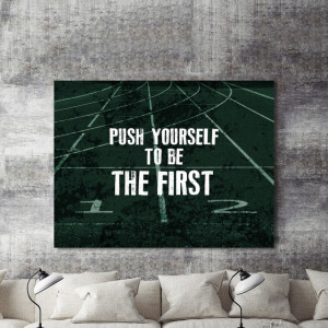Tablou motivational - Push yourself to be the first