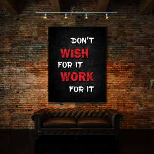 Tablou motivational - Don't wish for it, work for it