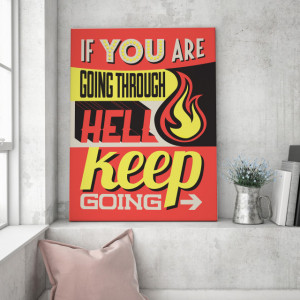 Tablou motivational - If you are going through hell