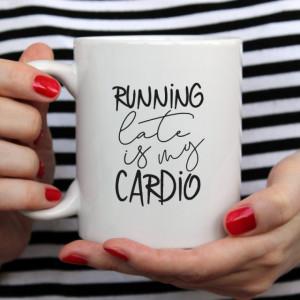 Cana cu Mesajul Running Late Is My Cardio