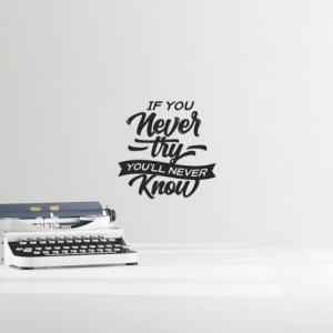 Sticker De Perete If You Never Try You'll Never Know