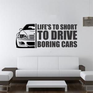 Sticker de Perete Life's To Short To Drive Boring Cars