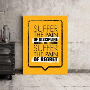 Tablou motivational - Suffer the pain of discipline