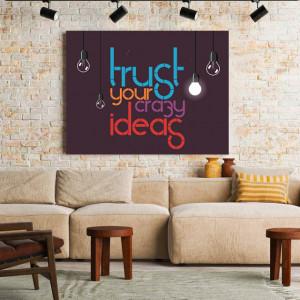 Tablou Motivational - Trust your Crazy Ideas