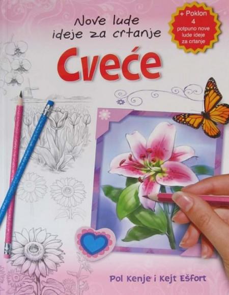 Nove lude ideje za crtanje - Cveće - Pol Kenje i Kejt Ešfort