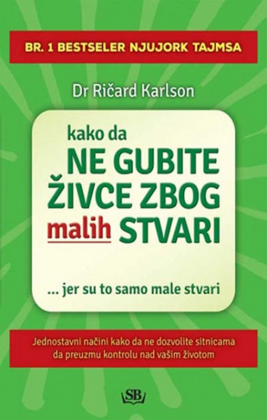 Kako da ne gubite živce zbog malih stvari - Dr Ričard Karlson