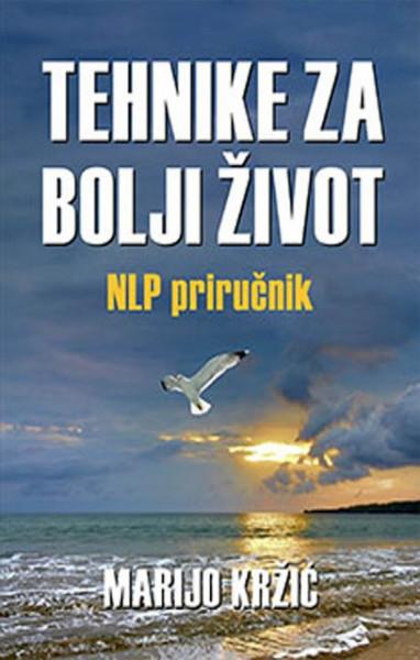 Tehnike za bolji život - NLP priručnik - Marijo Kržić