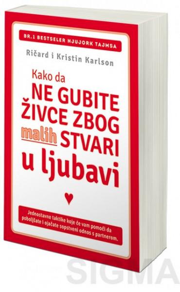 Kako da ne gubite živce zbog malih stvari u ljubavi - Dr Ričard Karlson