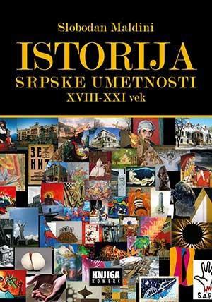 Istorija srpske umetnosti XVIII - XXI vek - Slobodan Maldini