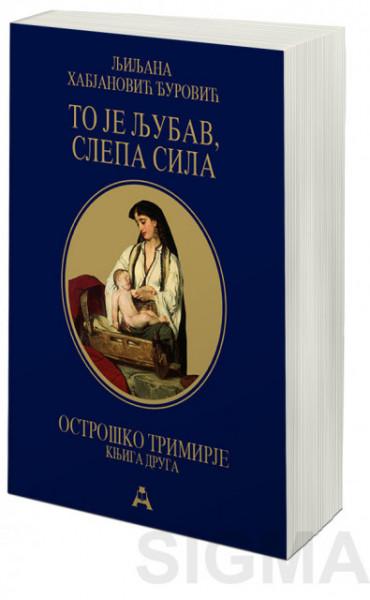 Ostroško trimirje - To je ljubav, slepa sila - Ljiljana Habjanović Đurović