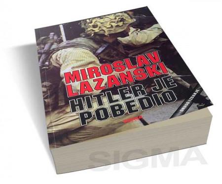 Hitler je pobedio - Miroslav Lazanski