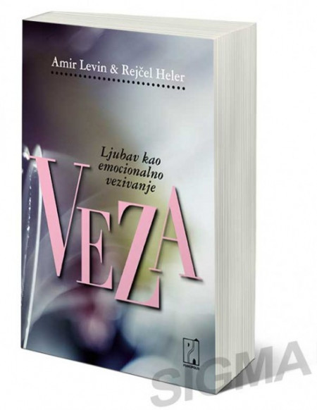 Veza - Ljubav kao emocionalno vezivanje - Amir Levin, Rejčel Heler
