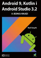 Android 9, Kotlin i Android Studio 3.2 u jednoj knjizi - Neil Smith
