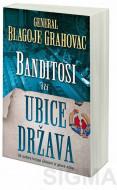 Banditosi ili Ubice država - Blagoje Grahovac