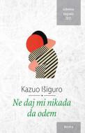 Ne daj mi nikada da odem - Kazuo Išiguro