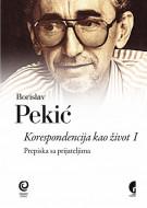 Korespondencija kao život I - Borislav Pekić