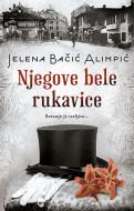 Njegove bele rukavice - Jelena Bačić Alimpić