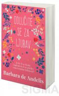 Odlučite se za ljubav - Barbara de Angelis