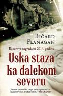 Uska staza ka dalekom severu - Ričard Flanagan