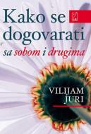 Kako se dogovarati (sa sobom i drugima) - Vilijam Juri