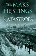 Katastrofa: Evropa ide u rat 1914. - I knjiga - Maks Hejstings