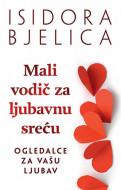 Knjiga Mali vodič za ljubavnu sreću - Isidora Bjelica