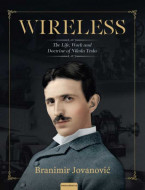 WIRELESS: THE LIFE, WORK AND DOCTRINE OF NIKOLA TESLA - Branimir Jovanović