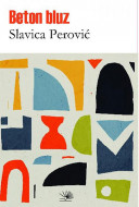 Beton bluz: jedna fantastična priča - Slavica Perović