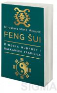Feng šui: kineska mudrost i balkanska tradicija - Miroslava Mima Miković