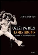 Ožeži pa beži: James Brown i potraga za američkim soulom - Džejms Mekbrajd