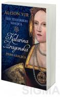 Šest tjudorskih kraljica: Katarina Aragonska - Prava kraljica - Alison Vir